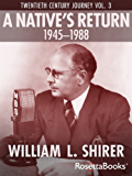 A Native's Return, 1945-1988: Twentieth Century Journey Vol. III (William Shirer's Twentieth Century Journey)