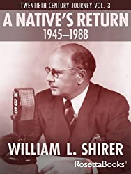 A Native's Return, 1945-1988: Twentieth Century Journey Vol. III (William Shirer's Twentieth Century Journey)