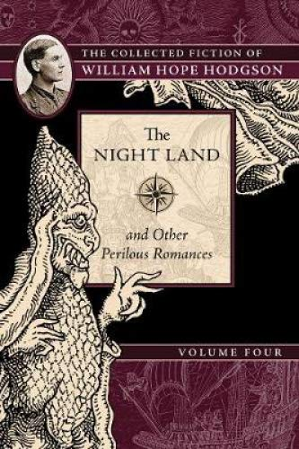 The Night Land and Other Perilous Romances: The Collected Fiction of William Hope Hodgson, Volume 4