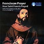 Franciscan Prayer: How Saint Francis Prayed | Fr. Murray Bodo OFM PhD