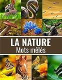 La Nature: Mots mêlés Adultes sur la Nature (avec Solutions) | Découvrez les animaux, fleurs, arbres, fruits, poissons, plantes, et plus encore | Gros caractères, 51 pages