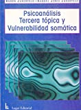 img - for Psicoanalisis Tercera Topica y Vulnerabilidad Somatica (Spanish Edition) book / textbook / text book