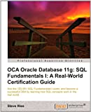 OCA Oracle Database 11g - SQL Fundamentals 1 - A Real World Certification Guide, Steve Ries, 1849683646