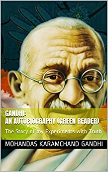 Gandhi: an Autobiography (Green Reader): The Story of my Experiments with Truth by [Gandhi, Mohandas Karamchand]