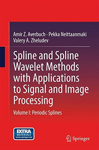 Spline and Spline Wavelet Methods with Applications to Signal and Image Processing: Volume I: Periodic Splines