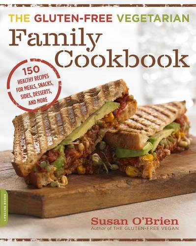 Vegetarian Free Gluten - The Gluten-Free Vegetarian Family Cookbook: 150 Healthy Recipes for Meals, Snacks, Sides, Desserts, and More