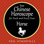 Your Chinese Horoscope for Each and Every Year - Horse | Neil Somerville