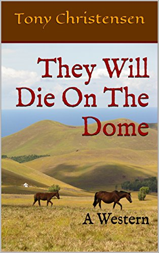 They Will Die On The Dome: A Western by [Christensen, Tony]