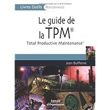 GUIDE DE LA TPM (LE)(TOTAL PRODUCTIVE MAINTENANCE)