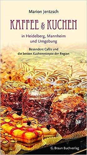 Kaffee Und Kuchen In Heidelberg Mannheim Und Umgebung Besondere