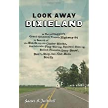 Look Away Dixieland: A Carpetbagger's Great-Grandson Travels Highway 84 in Search of the Shack-up-on-Cinder-Blocks, Confederate-Flag-Waving, ... Deep-Drawl, Don't-Stop-the-Car-Here South