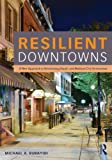 Resilient Downtowns: A New Approach to Revitalizing Small- and Medium-City Downtowns