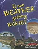 Is Our Weather Getting Worse?, John Townsend, 0778799573