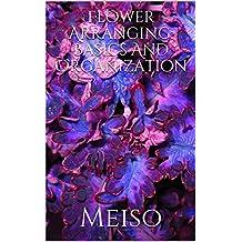 Flower Arranging: Basics And Organization
