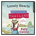 Destination Thailand: The Lonely Hearts Travel Club, Book 1 Audiobook by Katy Colins Narrated by Rachael Louise Miller