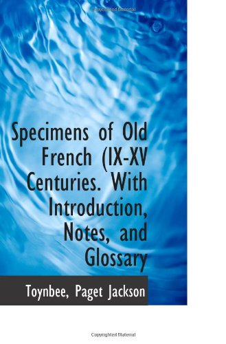 Read Online Specimens of Old French (IX-XV Centuries. With Introduction, Notes, and Glossary ebook