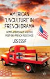 American 'Unculture' in French Drama: Homo Americanus and the Post-1960 French Resistance, Les Essif, 1137299029
