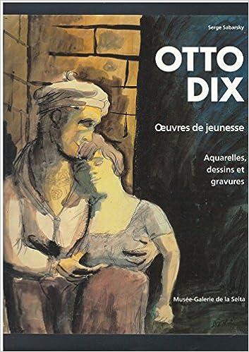 En ligne Otto Dix: Oeuvres de jeunesse : aquarelles, dessins et gravures [exposition], Musée-Galerie de la Seita, Paris, du 8 octobre au 4 décembre 1993 pdf, epub ebook