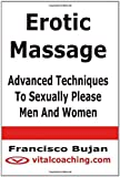 Erotic Massage - Advanced Techniques to Sexually Please Men and Women, Francisco Bujan, 1466432888