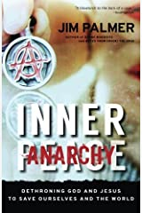 Inner Anarchy: Dethroning God and Jesus to Save Ourselves and the World by Jim Palmer (2014-11-19)