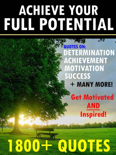 Achieve Your Full Potential: 1800 Inspirational Quotes That Will Change  Your Life By [Change