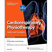 Cardiorespiratory Physiotherapy: Adults and Paediatrics: Formerly Physiotherapy For Respiratory And Cardiac Problems, 5E