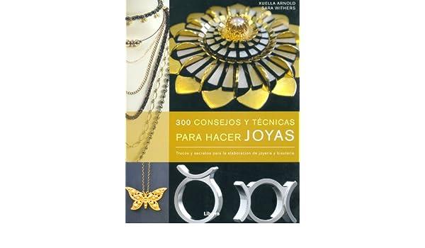 300 CONSEJOS Y TÉCNICAS PARA HACER JOYAS: SARA WITHERS: 9789089983695: Amazon.com: Books