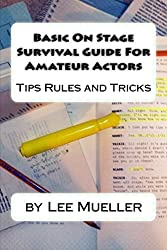 Basic On Stage Survival Guide For Amateur Actors: Tips Rules and Tricks