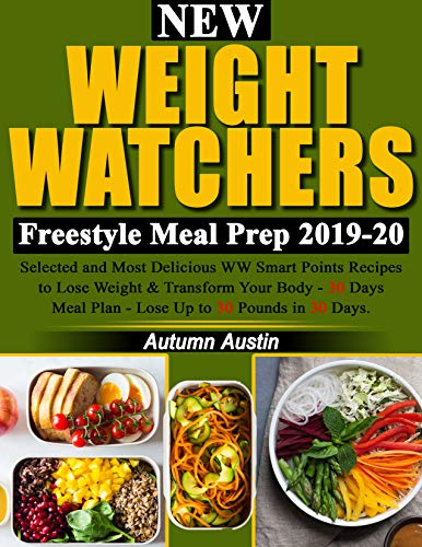 New Weight Watchers  Freestyle Meal Prep 2019-20: Selected and Most Delicious WW Smart points Recipes to Lose Weight & Transform Your Body - 30 Days Meal Plan - Lose Up to 30 Pounds in 30 Days by Autumn Austin