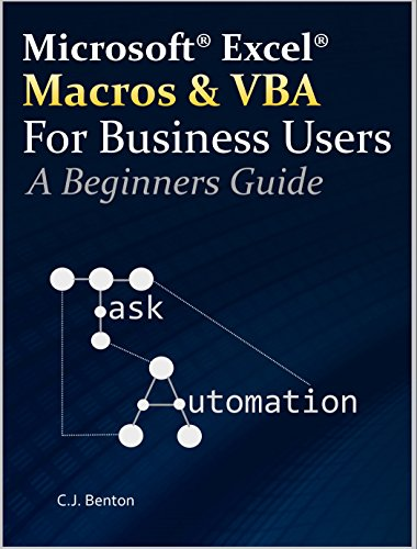 Excel Macros & VBA For Business Users - A Beginners Guide: C J
