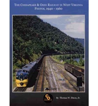 (The Chesapeake & Ohio Railway in West Virginia: Photos, 1940-1960 (Paperback) - Common)