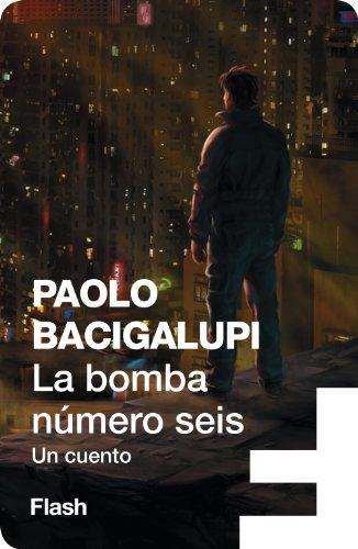 La bomba número seis de Paolo Bacigalupi