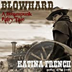 Blowhard: A Steampunk Fairy Tale: The Clockwork Republic Series, Volume 1 | Katina French