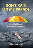 Don't Rain On My Parade: Living A Full Life with Alzheimer's and Dementia