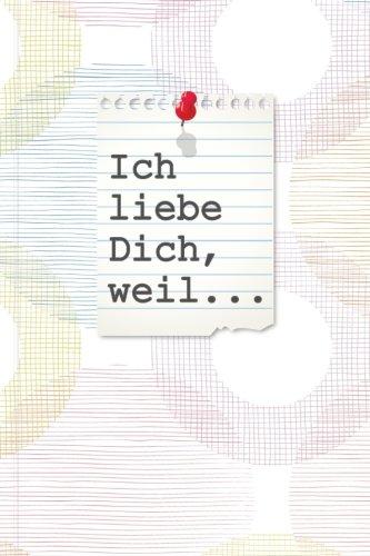 Ich liebe Dich, weil...: Ein schönes Geschenkbuch für Verliebte, Liebende und Romantiker zum Ausfüllen, Selbstgestalten und Verschenken (German Edition) pdf epub
