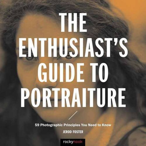Read Online The Enthusiast's Guide to Portraiture: 59 Photographic Principles You Need to Know PDF
