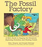 The Fossil Factory: A Kid s Guide to Digging Up Dinosaurs, Exploring Evolution, and Finding Fossils