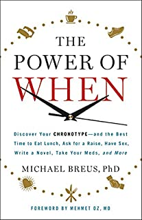 Book Cover: The Power of When: Discover Your Chronotype--and the Best Time to Eat Lunch, Ask for a Raise, Have Sex, Write a Novel, Take Your Meds, and More