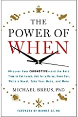 The Power of When: Discover Your Chronotype--and the Best Time to Eat Lunch, Ask for a Raise, Have Sex, Write a Novel, Take Your Meds, and More Hardcover
