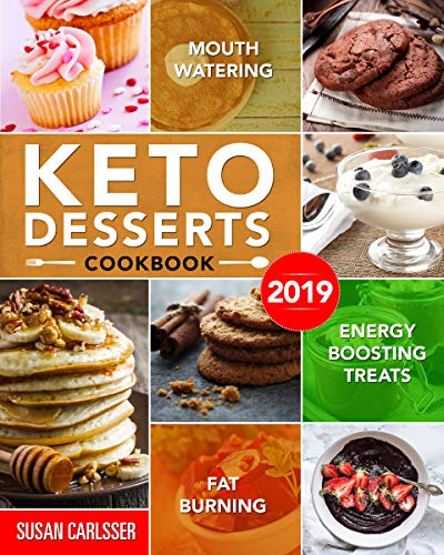 Keto Desserts Cookbook #2019: Mouth-Watering, Fat Burning and Energy Boosting Treats by [Carlsser , Susan ] best keto cookbooks