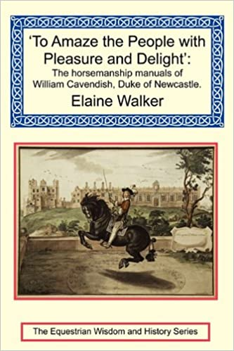To Amaze the People with Pleasure and Delight: The Horsemanship Manuals of William Cavendish, Duke of Newcastle