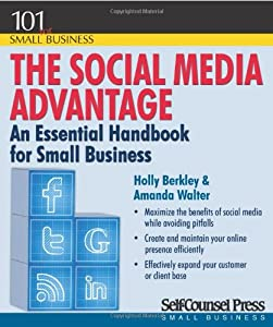 The Social Media Advantage: An Essential Handbook for Small Business (101 of Small Business) from Self-Counsel Press, Inc.