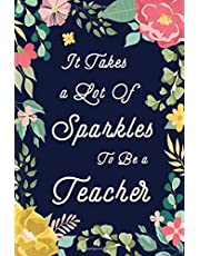 It Takes a Lot of Sparkles To Be a Teacher: Inspirational Notebook/Journal Gift For Teachers