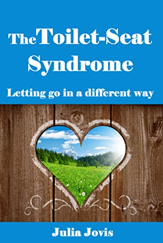 The Toilet Seat Syndrome - letting go in a different way
