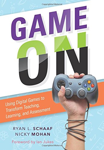 Game On: Using Digital Games to Transform Teaching, Learning, and Assessment - a practical guide for educators to select and tailor digital games to their students' needs
