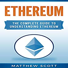 Ethereum: The Complete Guide to Understanding Ethereum Audiobook by Matthew Scott Narrated by Daniel