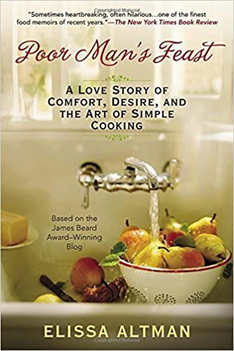 Poor mans feast a love story of comfort desire and the art of poor mans feast a love story of comfort desire and the art of simple cooking elissa altman 9780425278352 amazon books forumfinder Image collections