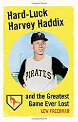 Hard-Luck Harvey Haddix and the Greatest Game Ever Lost
