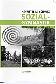 Book Sozialgymnastik: Körperarbeit als soziale Arbeit (Frauen - Gesellschaft - Kritik)