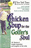 chicken soup for golfers soul - Chicken Soup for the Golfer's Soul: 101 Stories of Insight, Inspiration and Laughter on the Links (Chicken Soup for the Soul) Paperback May 13, 1999